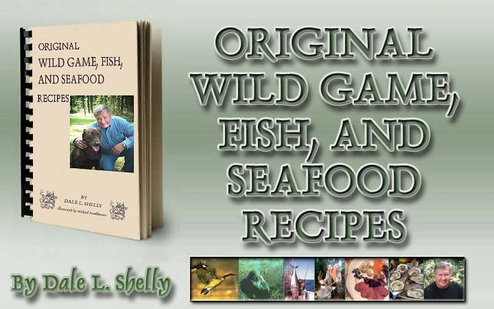 Original wild game, fish, and seafood recipes by Dale L. Shelly